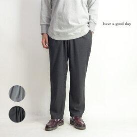 have a good day ハブアグッドデイ リラックストラウザーズ ワイドパンツ 日本製 メンズ