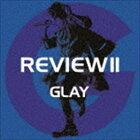 GLAY/REVIEW II ~BEST OF GLAY~(4CD+Blu-ray)