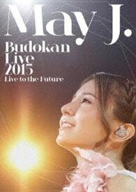 May J.Budokan Live 2015 〜Live to the Future〜 [DVD]