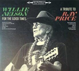 輸入盤 WILLIE NELSON / FOR THE GOOD TIMES : A TRIBUTE TO RAY PRICE [CD]
