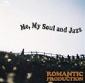 ROMANTIC PRODUCTION / Me,My Soul and Jazz [CD]