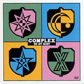 COMPLEX/BE MY BABY [DVD]