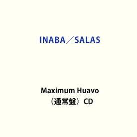 [送料無料] INABA/SALAS / Maximum Huavo(通常盤) (初回仕様) [CD]