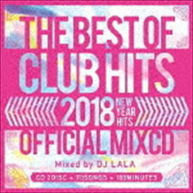 DJ LALA / 2018 THE BEST OF CLUB HITS OFFICIAL MIXCD -NEW YEAR HITS- [CD]