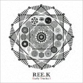 REE.K / Early Tracks 1 [CD]