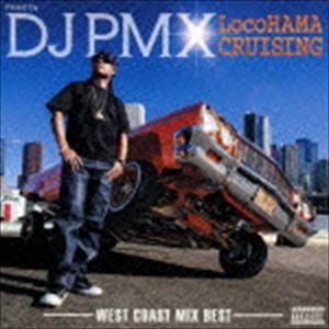 DJ PMX(MIX) / mixed by DJ PMX LocoHAMA CRUISING-WEST COAST MIX BEST- [CD]