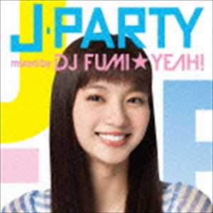 DJ FUMI★YEAH!(MIX) / J-PARTY mixed by DJ FUMI★YEAH! [CD]