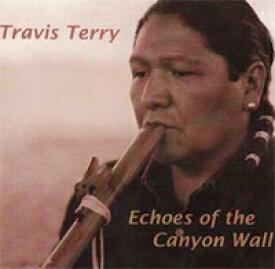 [インディアンフルート CD] Echoes of the Canyon Wall / Travis Terry【店頭受取対応商品】