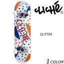 スケートボード コンプリートセット CLICHE クリシェ GLITTER DD B26