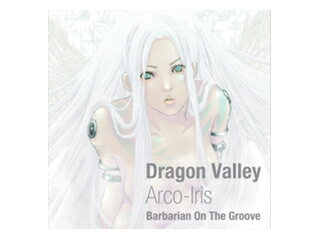 Barbarian On The Groove 【納期未定】Dragon Valley-Arco-Iris-(龍谷の虹)