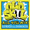 DJ KOCO A.K.A. SHIMOKITA / OLD SKOOL-ALL 45'S MIX-