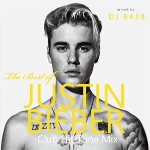 DJ 0438 / THE BEST OF JUSTIN BIEBER-CLUB HIT TUNE MIX-