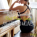 DJ HONEY / R&B SMOOTHIE-BEST PIANO SONGS-PT.2