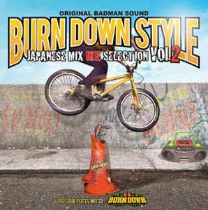 BURN DOWN / BURN DOWN STYLE JAPANESE MIX-IRIE SELECTION VOL.2-