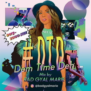 BAD GYAL MARIE / #DTD-DEM TIME DEH-90S-2000 MIX