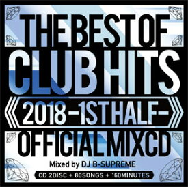 DJ B-SUPREME / THE BEST OF CLUB HITS 2018-1ST HALF-OFFICIAL MIXCD