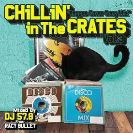 DJ 57.8 FROM RACY BULLET / CHILLIN' IN THE CRATES VOL.3-REGGAE COVER SONG MIX-