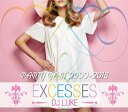 DJ LUKE / EXCESSES PARTY BEST 2000-2018
