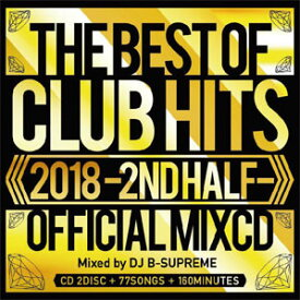 DJ B-SUPREME / THE BEST OF CLUB HITS 2018-2ND HALF-OFFICIAL MIXCD