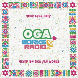 OGA REP. JAH WORKS / OGA WORKS RADIO MIX VOL.11-YOUR EYES ONLY EPISODE II-