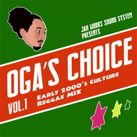 OGA FROM JAH WORKS / OGA'S CHOICE-EARLY 2000'S CULTURE REGGAE MIX-