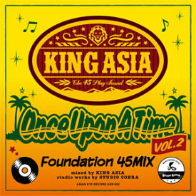 KING ASIA / ONCE UPPON A TIME-FOUNDATION 45 MIX VOL.2-