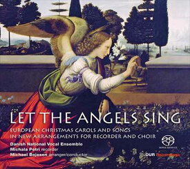 """""""さあ、天使の歌を""""…「リコーダーと合唱」の新しいアレンジによるヨーロッパのクリスマス・キャロルと歌曲集[SACD Hybrid]"""