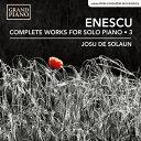 ジョルジュ・エネスコ:独奏ピアノ作品全集 第3集