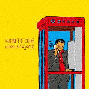 PHONETIC CODE[CD] / underslowjams
