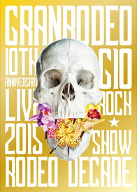 GRANRODEO 10th ANNIVERSARY LIVE 2015 G10 ROCK☆SHOW -RODEO DECADE- DVD[DVD] / GRANRODEO