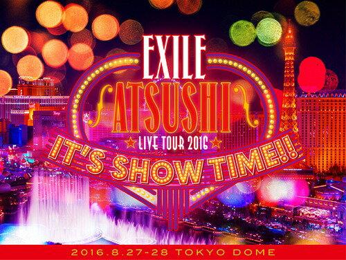 """EXILE ATSUSHI LIVE TOUR 2016 """"IT'S SHOW TIME!!"""" [豪華版][Blu-ray] / EXILE ATSUSHI"""