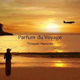 Parfum du Voyage[CD] / TETSUAKI MATSUDA