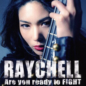 Are you ready to FIGHT [CD+DVD][CD] / Raychell