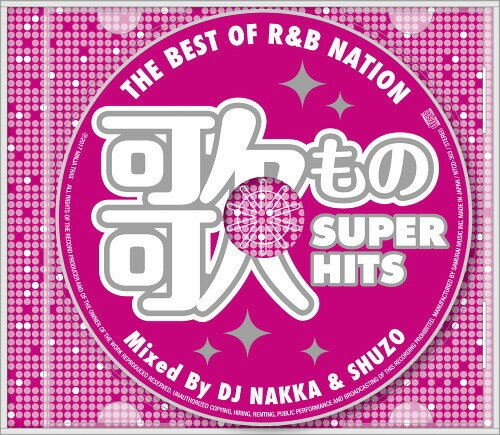 THE BEST OF R&B NATION <歌もの SUPER HITS> Mixed By DJ NAKKA & SHUZO[CD] / オムニバス (DJ NAKKA & SHUZO)