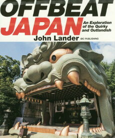 [書籍とのゆうメール同梱不可]/OFFBEAT JAPAN An Exploration of the Quirky and Outlandish[本/雑誌] / JohnLander/著