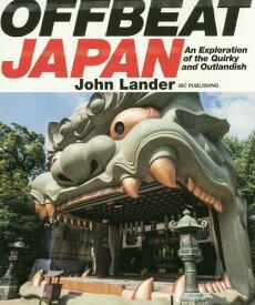 [書籍とのメール便同梱不可]/OFFBEAT JAPAN An Exploration of the Quirky and Outlandish[本/雑誌] / JohnLander/著