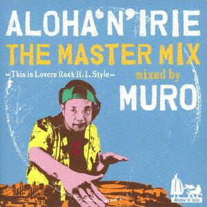 アロハンアイリー・ザ・マスター・ミックス mixed by DJ MURO 〜ディス・イズ・ラヴァーズ・ロック[CD] / DJ MURO