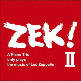 ZEK! II - A piano Trio only plays the music of Led Zeppelin[CD] / ZEK TRIO (清水くるみ-米木康志-本田珠也)