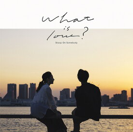 What is love? [DVD付初回限定盤][CD] / Skoop On Somebody