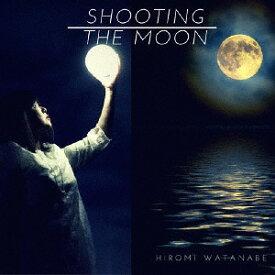 Shooting the moon[CD] / 渡辺ひろみ