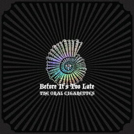 Before It's Too Late[CD] [通常盤] / THE ORAL CIGARETTES