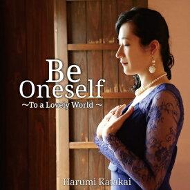 Be Oneself 〜To a Lovely World〜[CD] / 片貝晴美