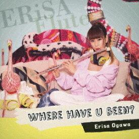 Where Have U Been?[CD] / 小川恵理紗
