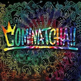 COMINATCHA!! [通常盤][CD] / WANIMA