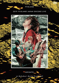 2019 FTISLAND JAPAN ENCORE LIVE -ARIGATO- at Makuhari Messe Event Hall[DVD] / FTISLAND