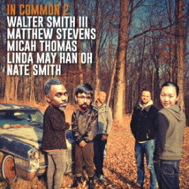 イン・コモン2: ウォルター・スミス3世、マシュー・スティーヴンス、ミカ・トーマス、リンダー・オー、ネイト・スミス[CD] / イン・コモン2: ウォルター・スミス3世、マシュー・スティーヴンス