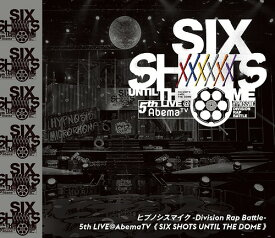 ヒプノシスマイク -Division Rap Battle-5th LIVE@AbemaTV<SIX SHOTS UNTIL THE DOME>[Blu-ray] / ヒプノシスマイク -Division Rap Battle-