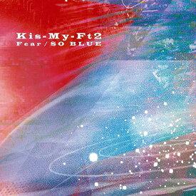 Fear / SO BLUE[CD] [CD+DVD/通常盤] / Kis-My-Ft2 (キスマイフットツー)