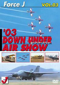 Force J DVDシリーズ (3) エア ショー VOL.3 '03 Down Under[DVD] / 趣味教養