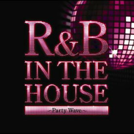 R&B IN THE HOUSE〜PARTY WAVE〜 / V.A.